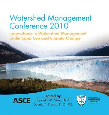 Watershed Management 2010: Innovations in Watershed Management Under Land Use and Climate Change (CD-ROM)