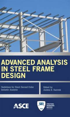 Advanced Analysis in Steel Frame Design: Guidelines for Direct Second-Order Inelastic Analysis (Paperback)