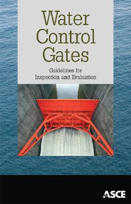 Water Control Gates: Guidelines for Inspection and Evaluation (Paperback)
