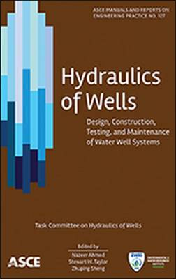 Hydraulics of Wells: Design, Construction, Testing and Maintenance of Water Well Systems - Manual of Practice (Hardback)
