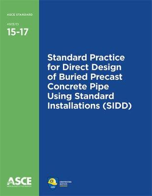 Standard Practice for Direct Design of Buried Precast Concrete Pipe Using Standard Installations (SIDD) (15-17) - Standards (Paperback)