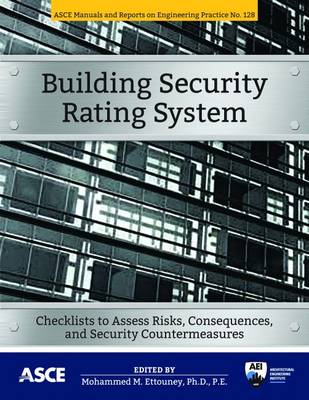 Building Security Rating System: Checklists to Assess Risks, Consequences, and Security Countermeasures - Manual of Practice (Paperback)