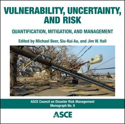 Vulnerability, Uncertainty, and Risk: Quantification, Mitigation, and Management - Council on Disaster Risk Management (CDRM) Monograph (CD-ROM)