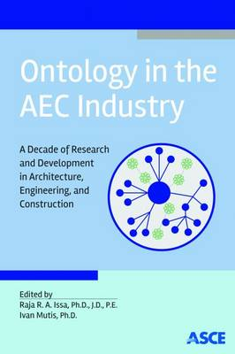 Ontology in the AEC Industry: A Decade of Research and Development in Architecture, Engineering, and Construction (Paperback)