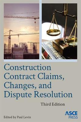 Construction Contract Claims, Changes, and Dispute Resolution (Hardback)