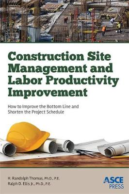 Construction Site Management and Labor Productivity Improvement: How To Improve the Bottom Line and Shorten the Project Schedule (Hardback)