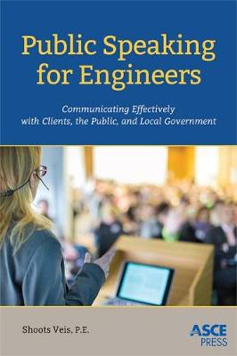 Public Speaking for Engineers: Communicating Effectively with Clients, the Public, and Local Government (Paperback)