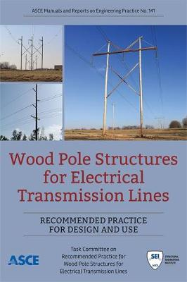 Wood Pole Structures for Electrical Transmission Lines: Recommended Practice for Design and Use - Manuals and Reports on Engineering Practice (Paperback)