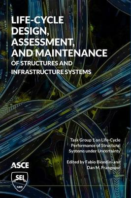 Life-Cycle Design, Assessment, and Maintenance of Structures and Infrastructure Systems (Paperback)