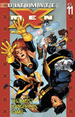 Ultimate X-Men: Ultimate X-men Vol.11: The Most Dangerous Game Most Dangerous Game Vol. 11 (Paperback)