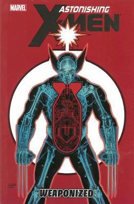 Astonishing X-Men: Astonishing X-men Volume 11: Weaponized Weaponized Volume 11 (Paperback)