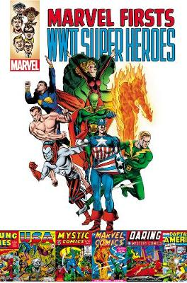 Marvel Firsts: Marvel Firsts: WWII Super Heroes WWII Super Heroes (Paperback)