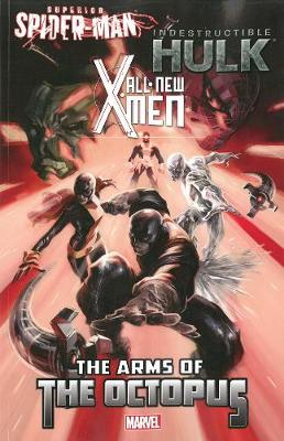 All-new X-men/indestructible Hulk/superior Spider-man: The Arms Of The Octopus (Paperback)