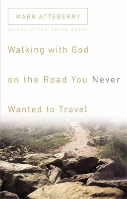 Walking with God on the Road You Never Wanted to Travel (Paperback)