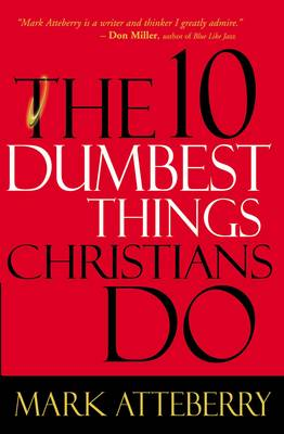 The 10 Dumbest Things Christians Do (Paperback)