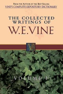 Collected Writings of W.E. Vine, Volume 1: Volume One (Hardback)