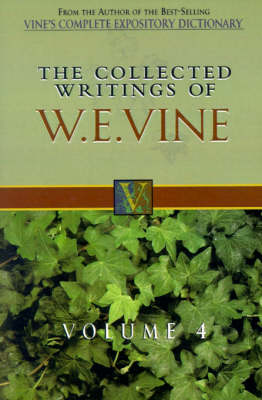 The Collected Writings of W.E. Vine, Volume 4: Volume Four (Hardback)