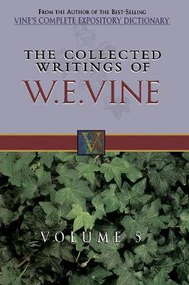 The Collected Writings of W.E. Vine, Volume 5: Volume Five (Hardback)