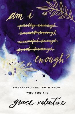 Am I Enough?: Embracing the Truth About Who You Are (Paperback)
