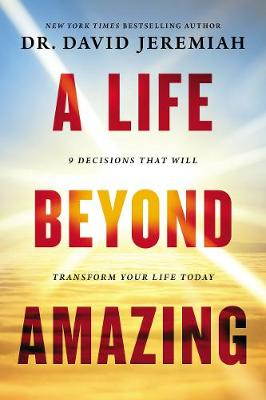 A Life Beyond Amazing: 9 Decisions That Will Transform Your Life Today (Paperback)