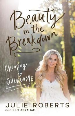 Beauty in the Breakdown: Choosing to Overcome (Paperback)