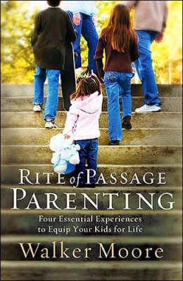 Rite of Passage Parenting: Four Essential Experiences to Equip Your Kids for Life (Hardback)