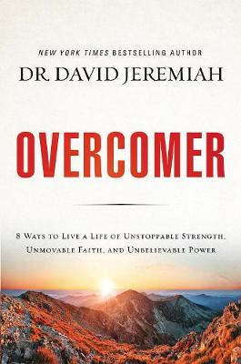 Overcomer: 8 Ways to Live a Life of Unstoppable Strength, Unmovable Faith, and Unbelievable Power (Paperback)