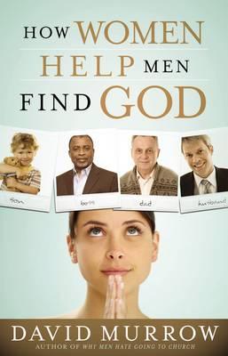 How Women Help Men Find God (Paperback)