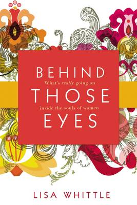 Behind Those Eyes: What's Really Going on Inside the Souls of Women (Paperback)