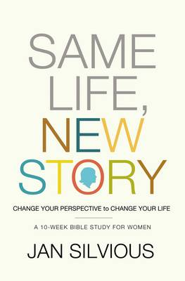 Same Life, New Story: Change Your Perspective to Change Your Life (Paperback)