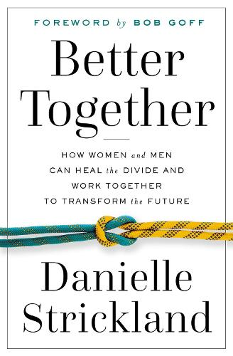 Better Together: How Women and Men Can Heal the Divide and Work Together to Transform the Future (Paperback)