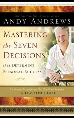 Mastering the Seven Decisions That Determine Personal Success: An Owner's Manual to the New York Times Bestseller, the Traveler's Gift (Hardback)