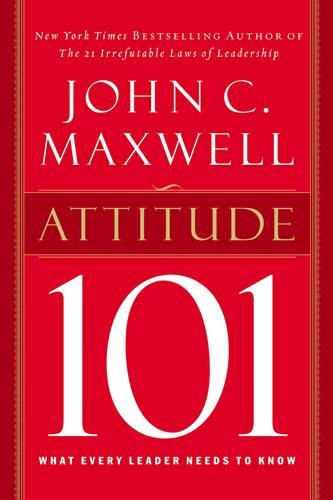 Attitude 101: What Every Leader Needs to Know (Hardback)