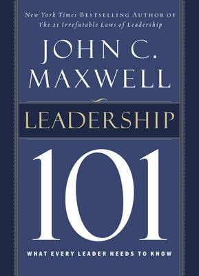 Leadership 101: What Every Leader Needs to Know (Hardback)