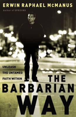 The Barbarian Way: Unleash the Untamed Faith Within (Hardback)