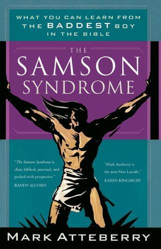 The Samson Syndrome: What You Can Learn from the Baddest Boy in the Bible (Paperback)