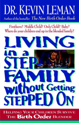 Living in a Step-Family Without Getting Stepped on: Helping Your Children Survive The Birth Order Blender (Paperback)