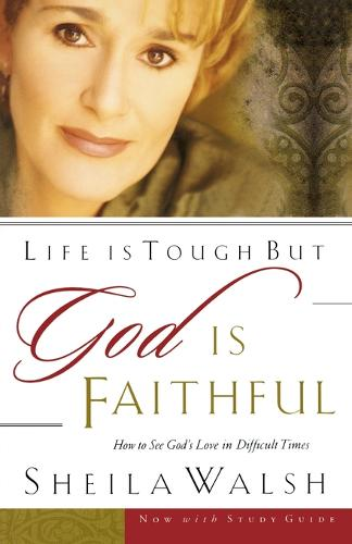 Life is Tough, But God is Faithful: How to See God's Love in Difficult Times (Paperback)