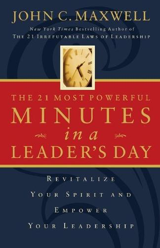 IE THE 21 MOST POWERFUL MINUTES IN A LEADER'S DAY (Paperback)