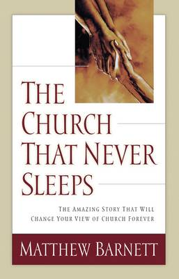 The Church That Never Sleeps: The Amazing Story That Will Change Your View of Church Forever (Paperback)