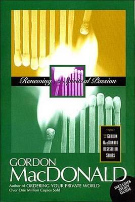 Renewing Your Spiritual Passion - The Gordon MacDonald bestseller series (Paperback)