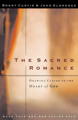 The Sacred Romance: Drawing Closer to the Heart of God (Paperback)