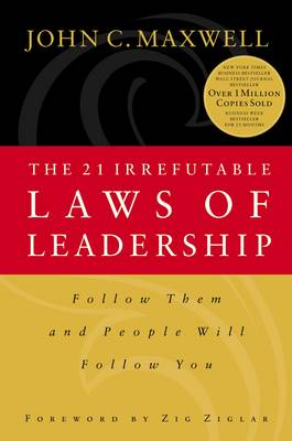 The 21 Irrefutable Laws of Leadership: Follow Them and People Will Follow You (Hardback)