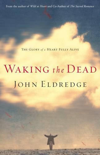 Waking the Dead: The Glory of a Heart Fully Alive (Paperback)