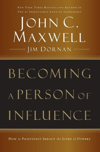 Becoming a Person of Influence: How to Positively Impact the Lives of Others (Paperback)