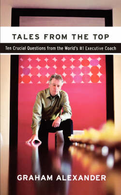 Tales from the Top: 10 Crucial Questions from the World's #1 Executive Coach (Paperback)