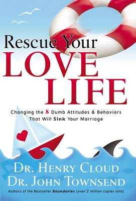 Rescue Your Love Life: Changing the 8 Dumb Attitudes and   Behaviors That Will Sink Your Marriage (Paperback)