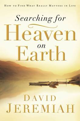Searching for Heaven on Earth: How to Find What Really Matters in Life (Paperback)