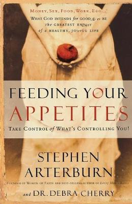 Feeding Your Appetites: Take Control of What's Controlling You (Paperback)