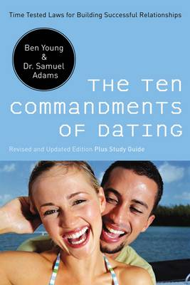 The Ten Commandments of Dating: Time-Tested Laws for Building Successful Relationships (Paperback)